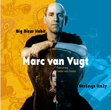 Marc van Vugt – Big bizar Habit / Strings only (2cd)