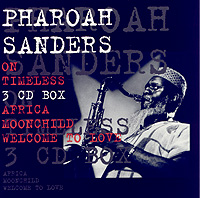 Pharoah Sanders – Africa/Moonchild/Welcome to Love 3CD box