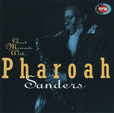 Pharoah Sanders – Great moments with